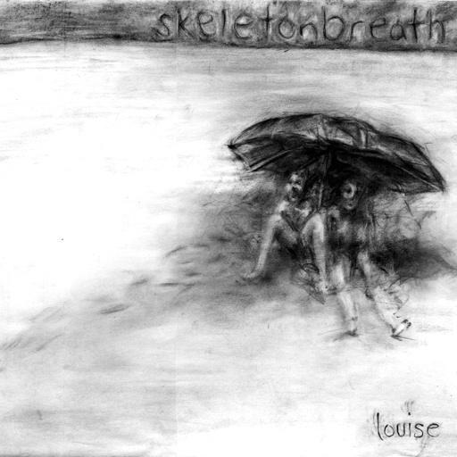 Skeletonbreath -  Louise - 2006